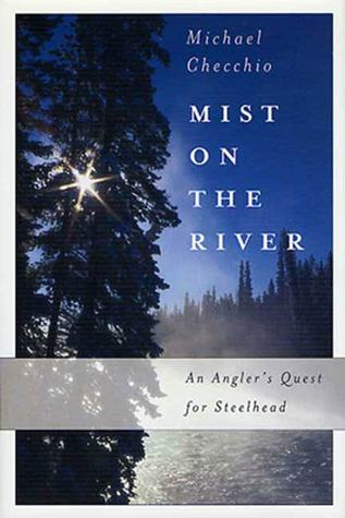 Mist on the River: An Angler's Quest for Steelhead
