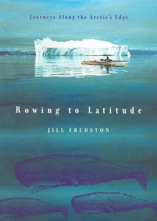 Rowing to Latitude: Journeys Along the Arctic's Edge