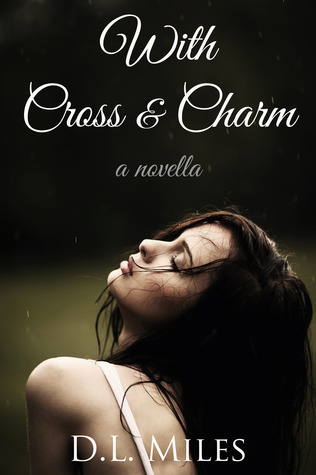 With Cross & Charm by D.L. Miles