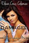 Damaged (Never Leave Me, #2)