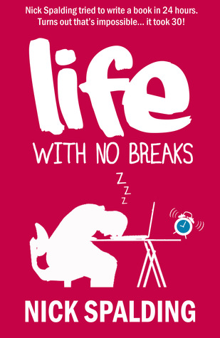 Life... With No Breaks by Nick Spalding