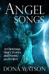 Angel Songs: 20 Christmas Short Stories and Poems, plus Recipes