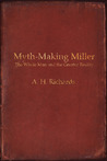 Myth-Making Miller: Henry Miller: The Whole Man and the Greater Reality