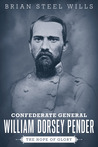 Confederate General William Dorsey Pender: The Hope of Glory