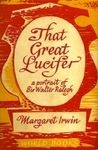 That Great Lucifer: A Portrait of Sir Walter Raleigh