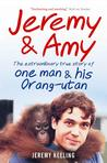 Jeremy & Amy: The Extraordinary Story of One Man and His Orang-utan
