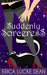 Suddenly Sorceress by Erica Lucke Dean