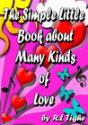 The Simple Little Book about Many Kinds of Love by R.L. Tighe