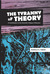 The Tyranny of Theory by Ronald D. Tabor