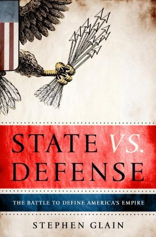State vs. Defense: The Battle to Define America's Empire