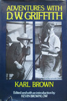 Adventures with D. W. Griffith by Karl Brown