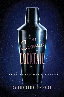 The Cosmic Cocktail by Katherine Freese