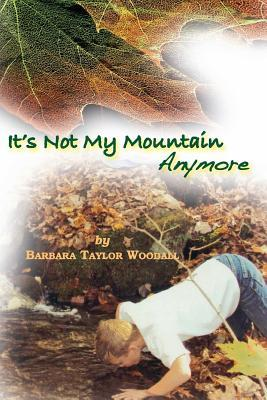 It's Not My Mountain Anymore by Barbara Woodall