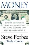 Money: How the Destruction of the Dollar Threatens the Global Economy -- And What We Can Do about It