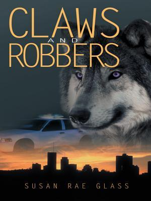 Claws and Robbers  by  Susan Rae Glass