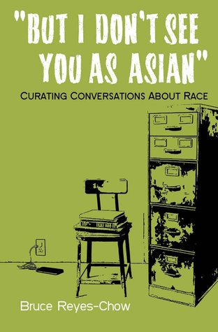 But I Dont See You as Asian: Curating Conversations about Race