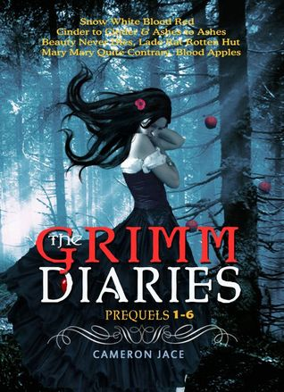 The Grimm Diaries Prequels 1- 6: Snow White Blood Red, Ashes to Ashes Cinder to Cinder, Beauty Never Dies, Ladle Rat Rotten Hut, Mary Mary Quite Contrary, Blood Apples The Grimm Diaries Prequels 1-6