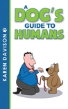 A Dog's Guide to Humans by Karen Davison