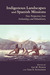 Indigenous Landscapes and Spanish Missions by Lee Panich