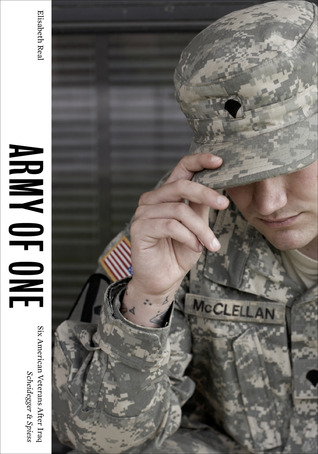 Army of One: Six American Veterans After Iraq  by  Elisabeth Real