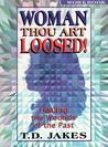 Woman, Thou Art Loosed! : Healing the Wounds of the Past (Workbook)