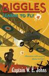 Biggles Learns to Fly by W.E. Johns