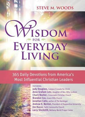 Wisdom for Everyday Living: 365 Daily Devotions from Americas Most Influential Christian Leaders