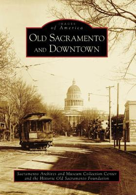 Old Sacramento and Downtown (Images of America: California)