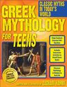 Greek Mythology for Teens: Classic Myths in Today's World