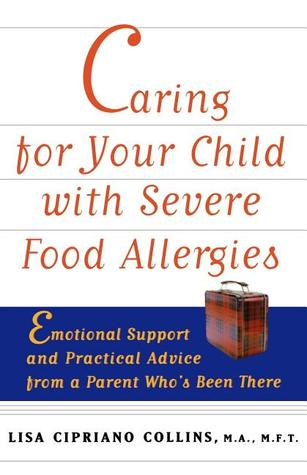 Caring for Your Child with Severe Food Allergies: Emotional Support and Practical Advice from a Parent Who