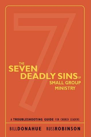 The Seven Deadly Sins of Small Group Ministry: A Troubleshooting Guide for Church Leaders