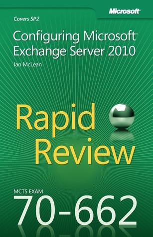 MCTS 70-662 Rapid Review by Ian L. McLean