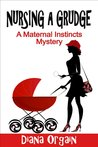 Nursing a Grudge (A Maternal Instincts Mystery, #4)