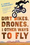 Cover of Dirt Bikes, Drones, and Other Ways to Fly