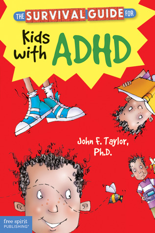 The Survival Guide for Kids with ADD or ADHD by John F. Taylor