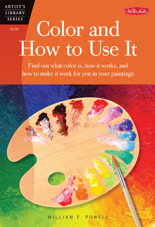 Color and How to Use It: Find out what color is, how it works, and how to make it work for you in your paintings