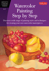 Watercolor Painting Step by Step: Discover a wide range of painting styles ad techniques for creating your own watercolor masterpieces