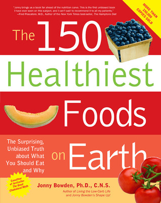The 150 Healthiest Foods on Earth by Jonny Bowden
