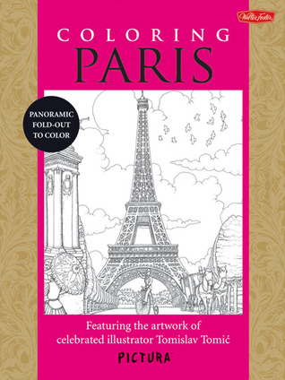 Coloring Paris: Featuring the artwork of celebrated illustrator Tomislav Tomic