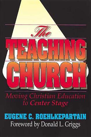 The Teaching Church by Eugene C. Roehlkepartain
