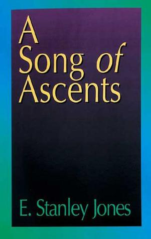 A Song of Ascents by E. Stanley Jones