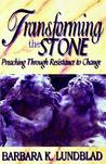 Transforming the Stone: Preaching Through Resistance to Change