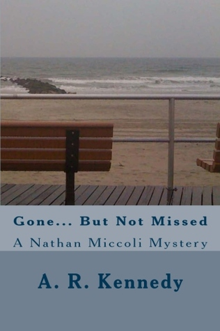 Gone... But Not Missed by A.R. Kennedy
