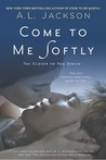 Come to Me Softly (Closer to You, #2)