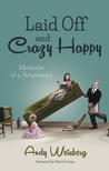 Laid Off and Crazy Happy - Memoirs of a Houseband by Andy Weisberg