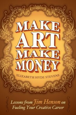Make Art Make Money: Lessons from Jim Henson on Fueling Your Creative Career (Kindle Serial)