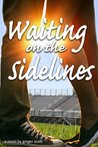 Waiting on the Sidelines (Waiting on the Sidelines, #1)