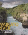 Waikato River: Its People, Places & History