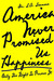America Never Promised Us Happiness (Only the Right to Pursue It)