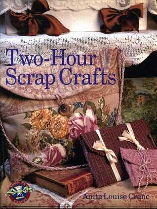 Two-Hour Scrap Crafts by Anita Louise Crane